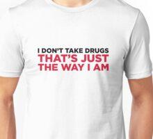 I do not do drugs. That s how I am! Unisex T-Shirt
