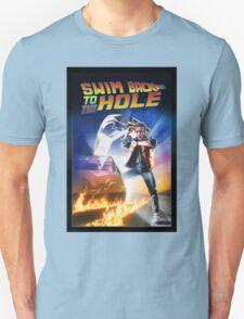 Swim Back to the hole Unisex T-Shirt