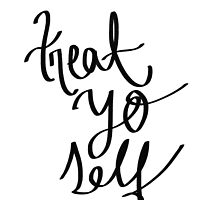 Treat Yo Self by shelbiefran