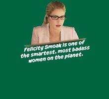 Felicity Smoak - Smartest Badass Unisex T-Shirt
