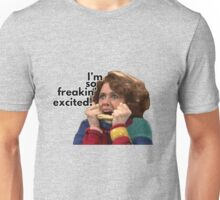 So Freakin' Excited - SNL Unisex T-Shirt