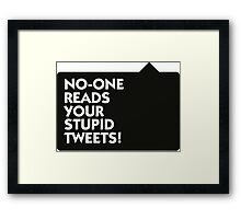 Nobody is interested in your tweets! Framed Print