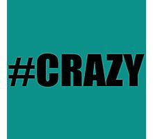 #Crazy Photographic Print