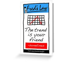 Fred's Law - The Trend Is Your Friend Greeting Card