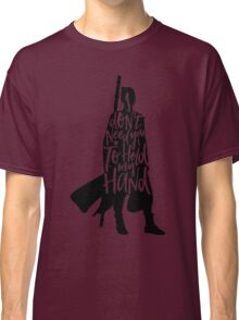 Don't Hold My Hand Classic T-Shirt