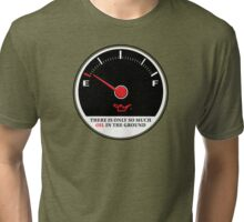 Only So Much Oil In The Ground (Gauge) Tri-blend T-Shirt