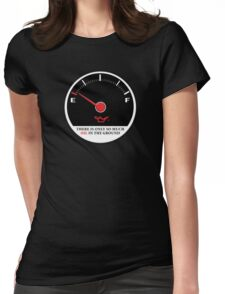 Only So Much Oil In The Ground (Gauge) Womens Fitted T-Shirt