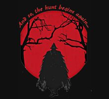 Bloodborne - the hunt begins Unisex T-Shirt