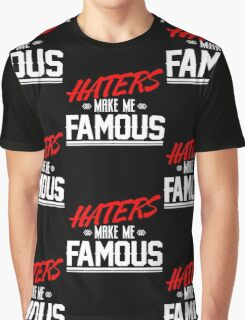 Haters make me famous Graphic T-Shirt