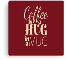 """Coffee is a Hug in a Mug"" Cute Typography Canvas Print"