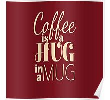 """""""Coffee is a Hug in a Mug"""" Cute Typography Poster"""