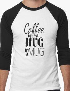 """Coffee is a Hug in a Mug"" Cute Typography Men's Baseball ¾ T-Shirt"