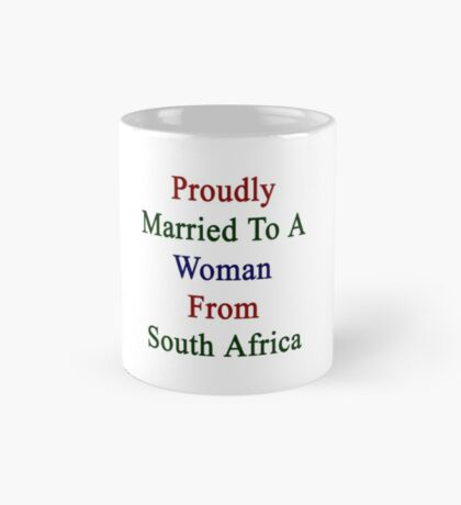Proudly Married To A Woman From South Africa  Mug