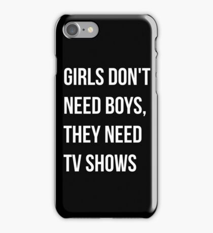 Girls don't need boys, they need tv shows - cover iPhone Case/Skin