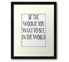 Be The Wookie You Want To See In The World Framed Print