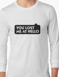 You lost me at Hello! Long Sleeve T-Shirt