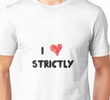 I Love Strictly Unisex T-Shirt