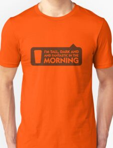 Tall, dark and fantastic in the morning! Unisex T-Shirt
