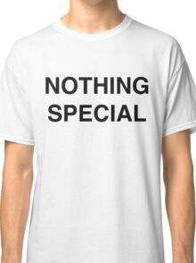 NOTHING SPECIAL Classic T-Shirt