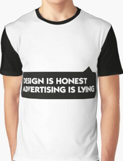 Design is honest. Advertising is a lie. Graphic T-Shirt