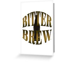 Enjoy A Bitter Brew Greeting Card