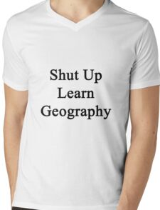 Shut Up Learn Geography  Mens V-Neck T-Shirt