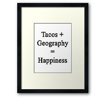 Tacos + Geography = Happiness  Framed Print