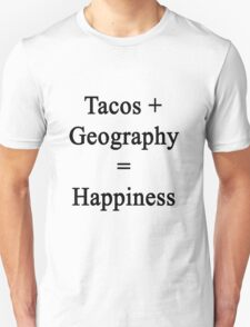 Tacos + Geography = Happiness  Unisex T-Shirt