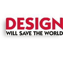 Design will save the world! Canvas Print