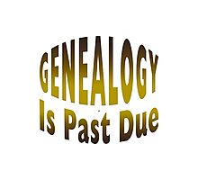 Genealogy Is Past Due Photographic Print
