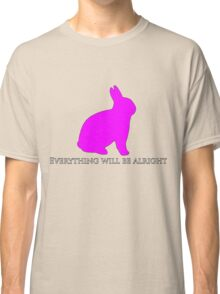 Everything will be alright  Classic T-Shirt