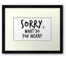 Sorry, what do you mean? - Black Text Framed Print