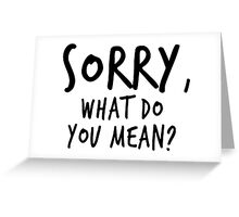 Sorry, what do you mean? - Black Text Greeting Card