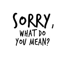 Sorry, what do you mean? - Black Text Photographic Print