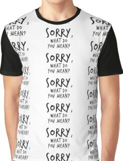 Sorry, what do you mean? - Black Text Graphic T-Shirt
