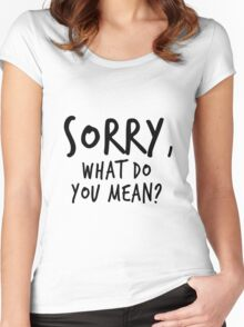 Sorry, what do you mean? - Black Text Women's Fitted Scoop T-Shirt
