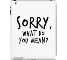 Sorry, what do you mean? - Black Text iPad Case/Skin