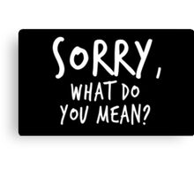 Sorry, what do you mean? - White Text Canvas Print