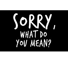Sorry, what do you mean? - White Text Photographic Print