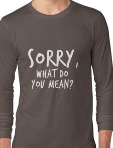 Sorry, what do you mean? - White Text Long Sleeve T-Shirt