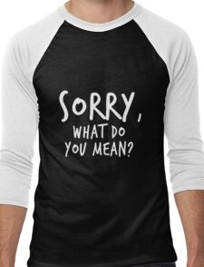 Sorry, what do you mean? - White Text Men's Baseball ¾ T-Shirt