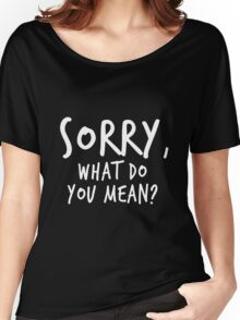 Sorry, what do you mean? - White Text Women's Relaxed Fit T-Shirt