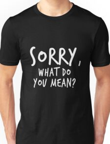Sorry, what do you mean? - White Text Unisex T-Shirt