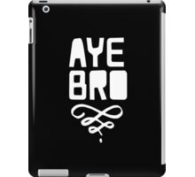 Aye Bro iPad Case/Skin