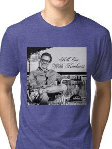 Kill Em' With Kindness Tri-blend T-Shirt