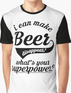 I can make BEER disappear! - version 1 - black Graphic T-Shirt