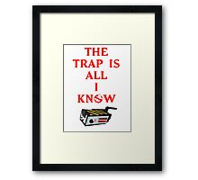 The Trap Is All I Know Framed Print