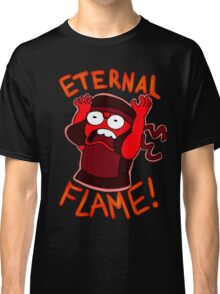 IM AN ETERNAL FLAME! Classic T-Shirt