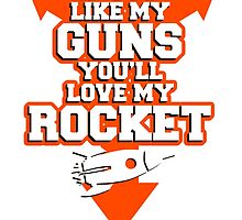 IF YOU LIKE MY GUNS YOU'LL LOVE MY ROCKET by tdesignz