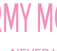 I'M A ARMY MOM TO SAVE TIME LETS ASSUME THAT I'M NEVER WRONG Sticker